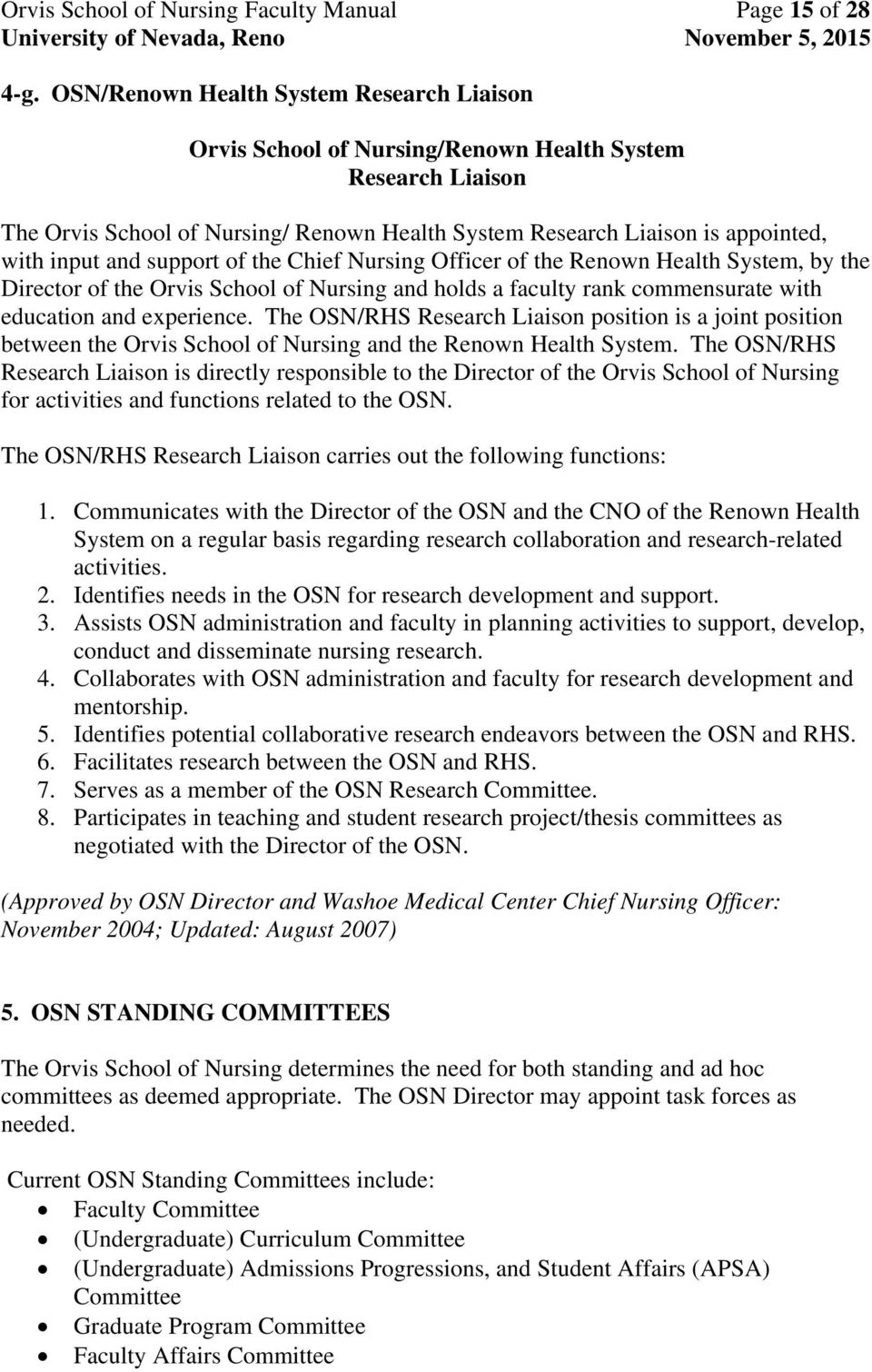 support of the Chief Nursing Officer of the Renown Health System, by the Director of the Orvis School of Nursing and holds a faculty rank commensurate with education and experience.