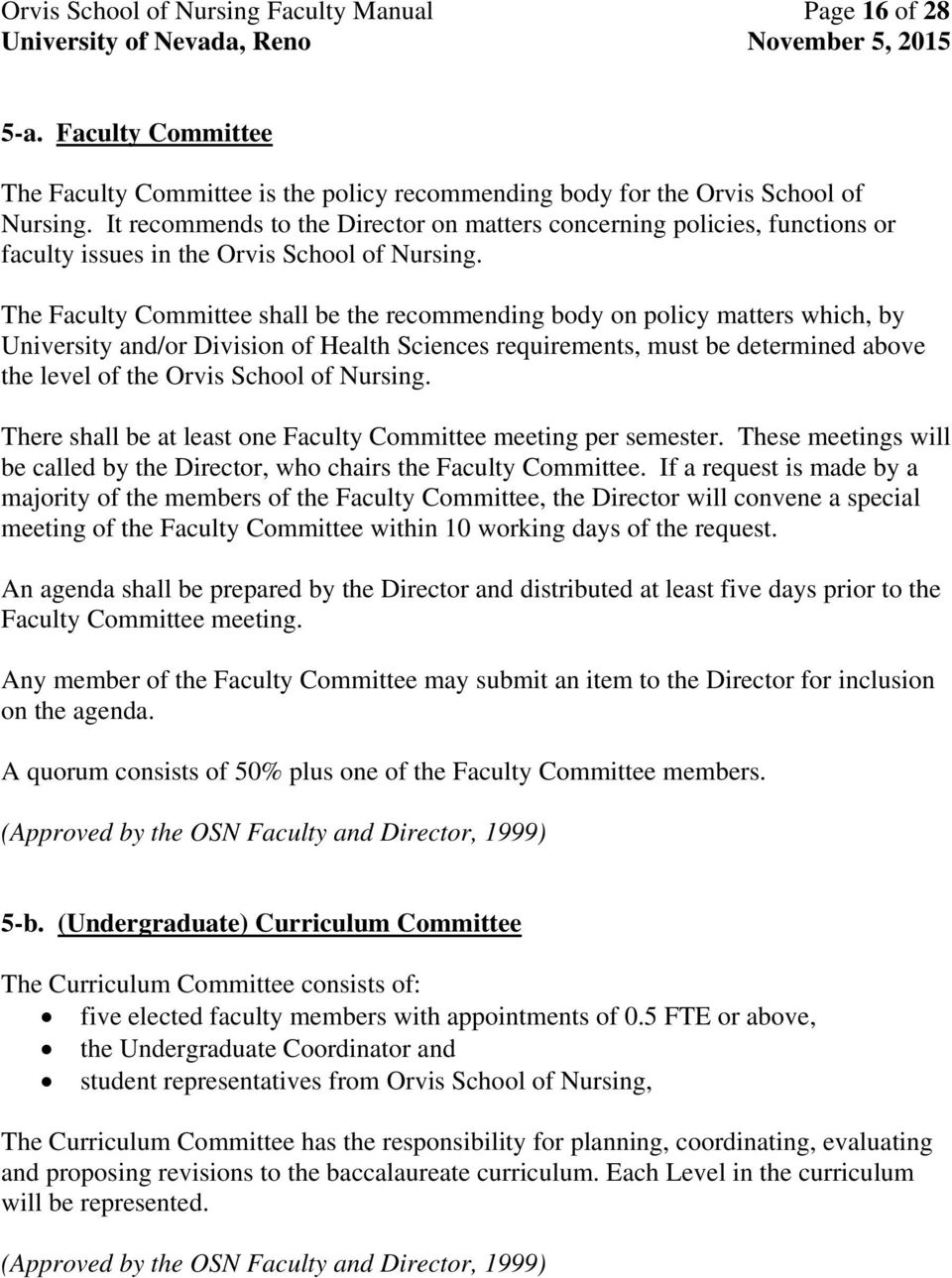 The Faculty Committee shall be the recommending body on policy matters which, by University and/or Division of Health Sciences requirements, must be determined above the level of the Orvis School of