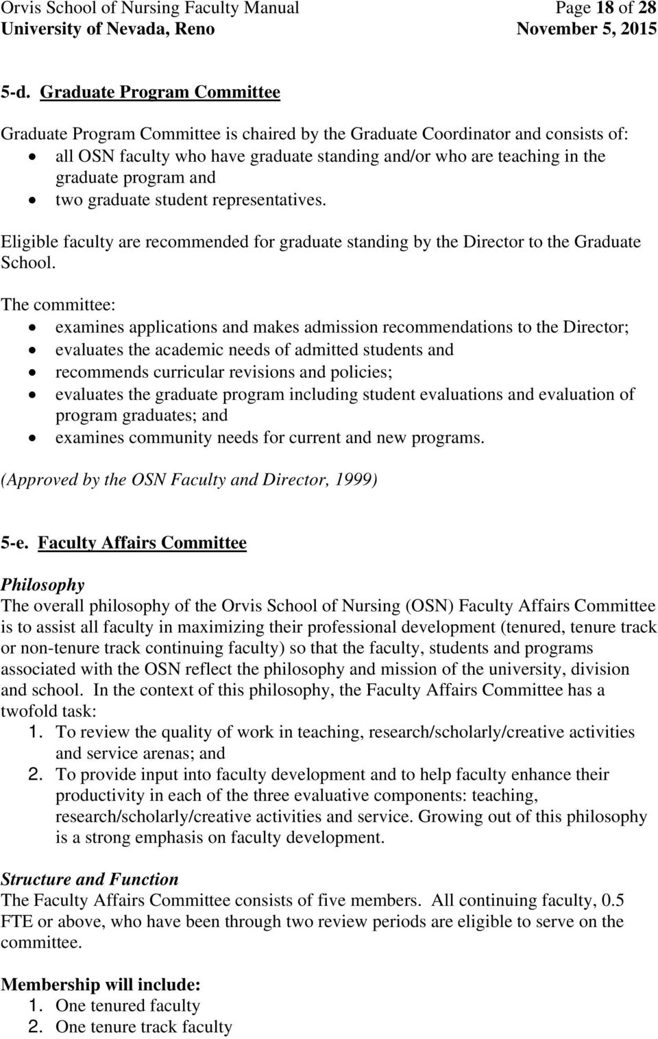 program and two graduate student representatives. Eligible faculty are recommended for graduate standing by the Director to the Graduate School.
