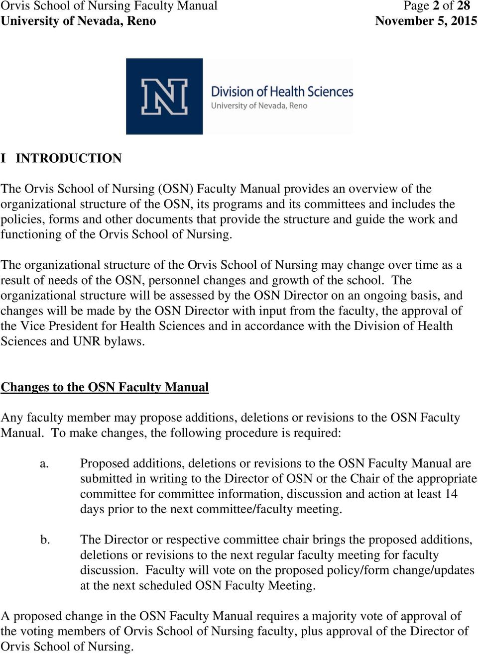 The organizational structure of the Orvis School of Nursing may change over time as a result of needs of the OSN, personnel changes and growth of the school.