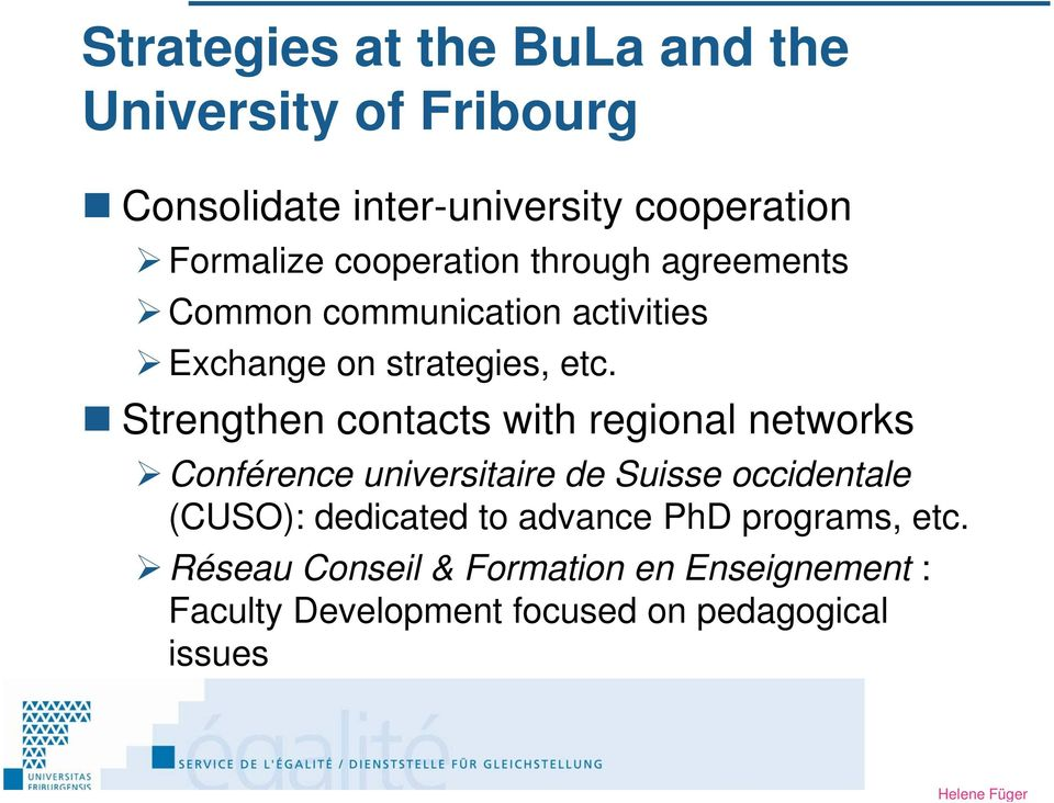 Strengthen contacts with regional networks Conférence universitaire de Suisse occidentale (CUSO): dedicated