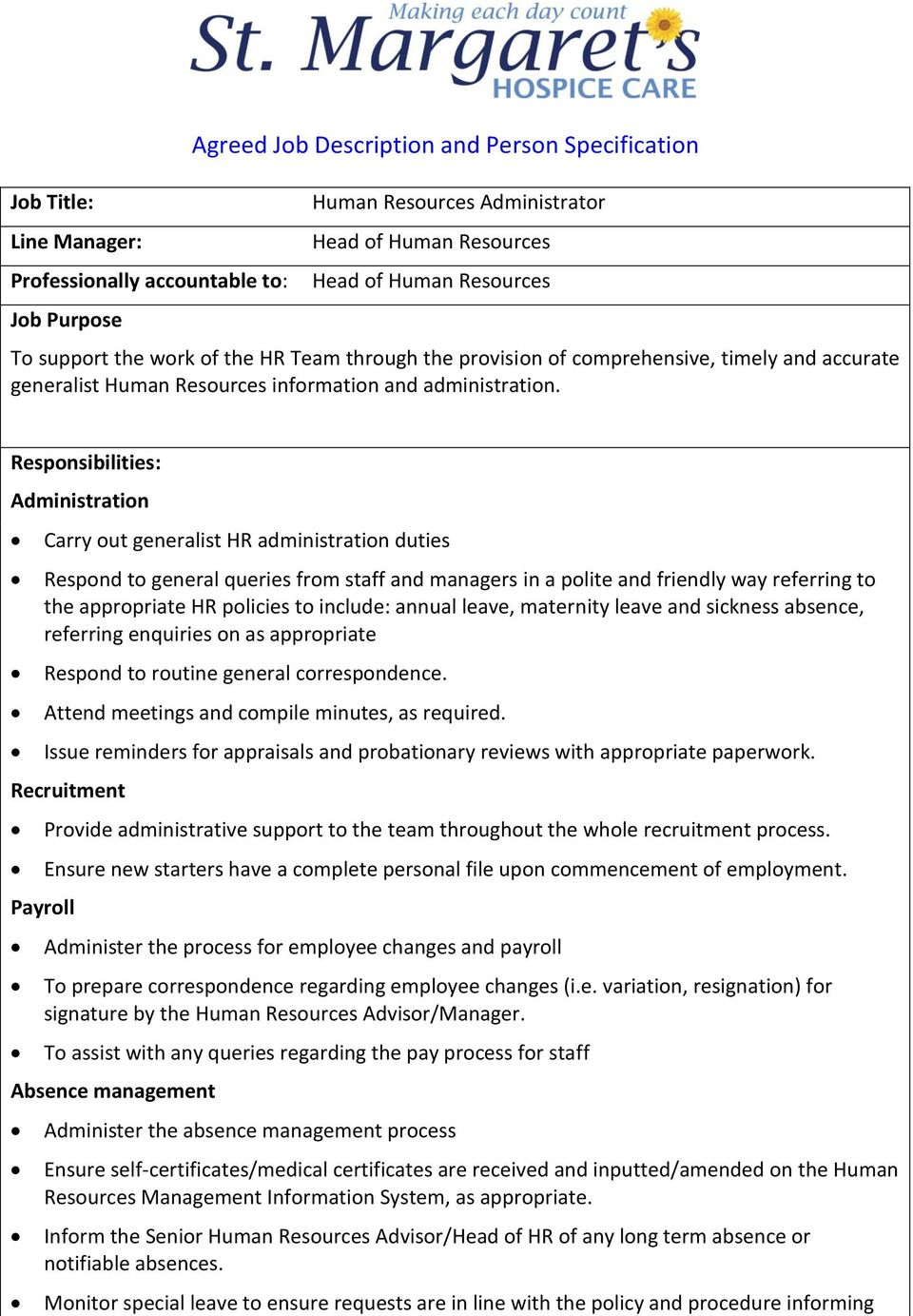 Responsibilities: Administration Carry out generalist HR administration duties Respond to general queries from staff and managers in a polite and friendly way referring to the appropriate HR policies