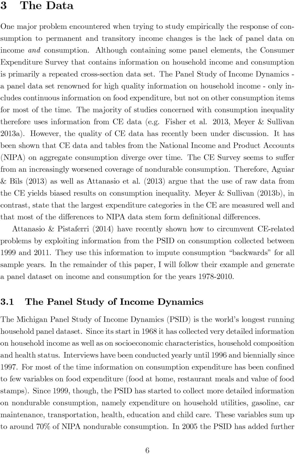 The Panel Study of Income Dynamics - a panel data set renowned for high quality information on household income - only includes continuous information on food expenditure, but not on other