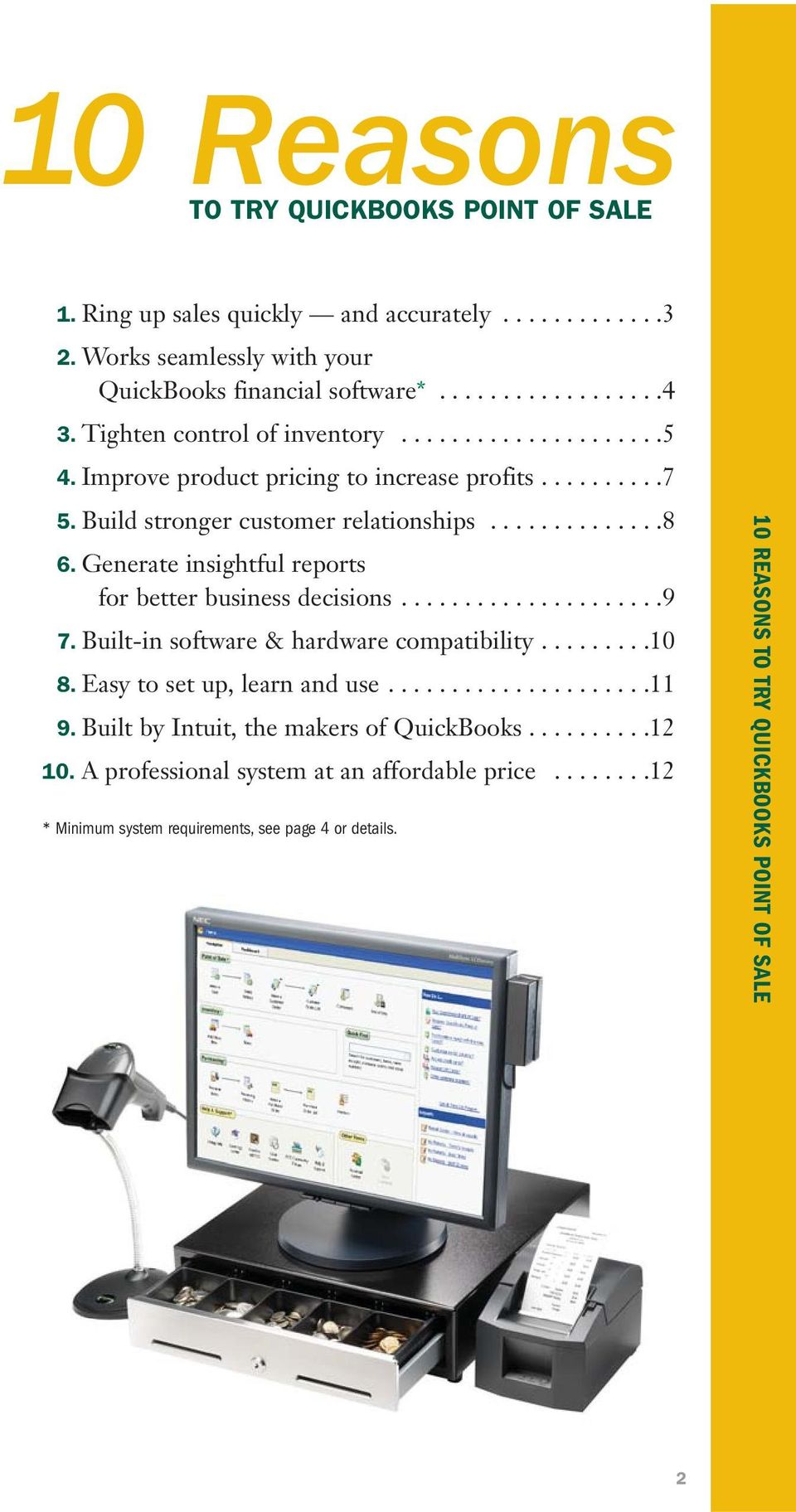 Generate insightful reports for better business decisions.....................9 7. Built-in software & hardware compatibility.........10 8. Easy to set up, learn and use.....................11 9.