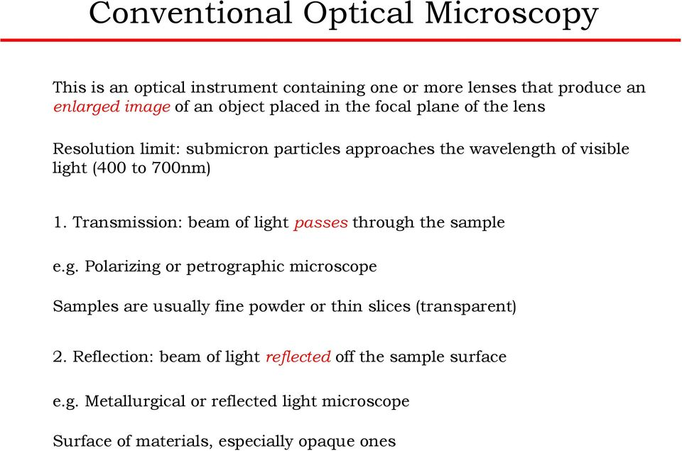 Transmission: beam of light passes through the sample e.g. Polarizing or petrographic microscope Samples are usually fine powder or thin slices (transparent) 2.