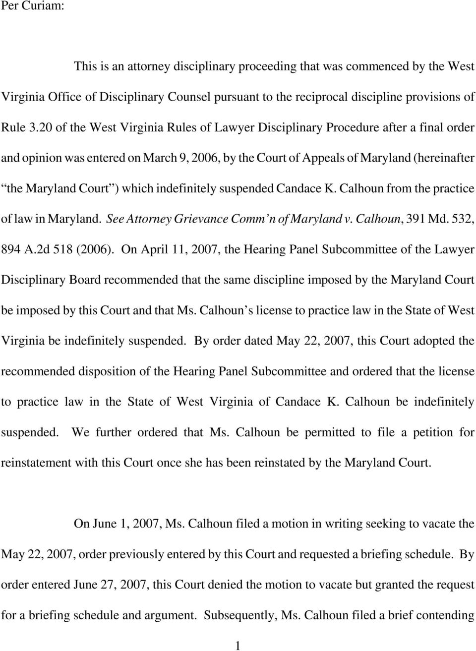 which indefinitely suspended Candace K. Calhoun from the practice of law in Maryland. See Attorney Grievance Comm n of Maryland v. Calhoun, 391 Md. 532, 894 A.2d 518 (2006).