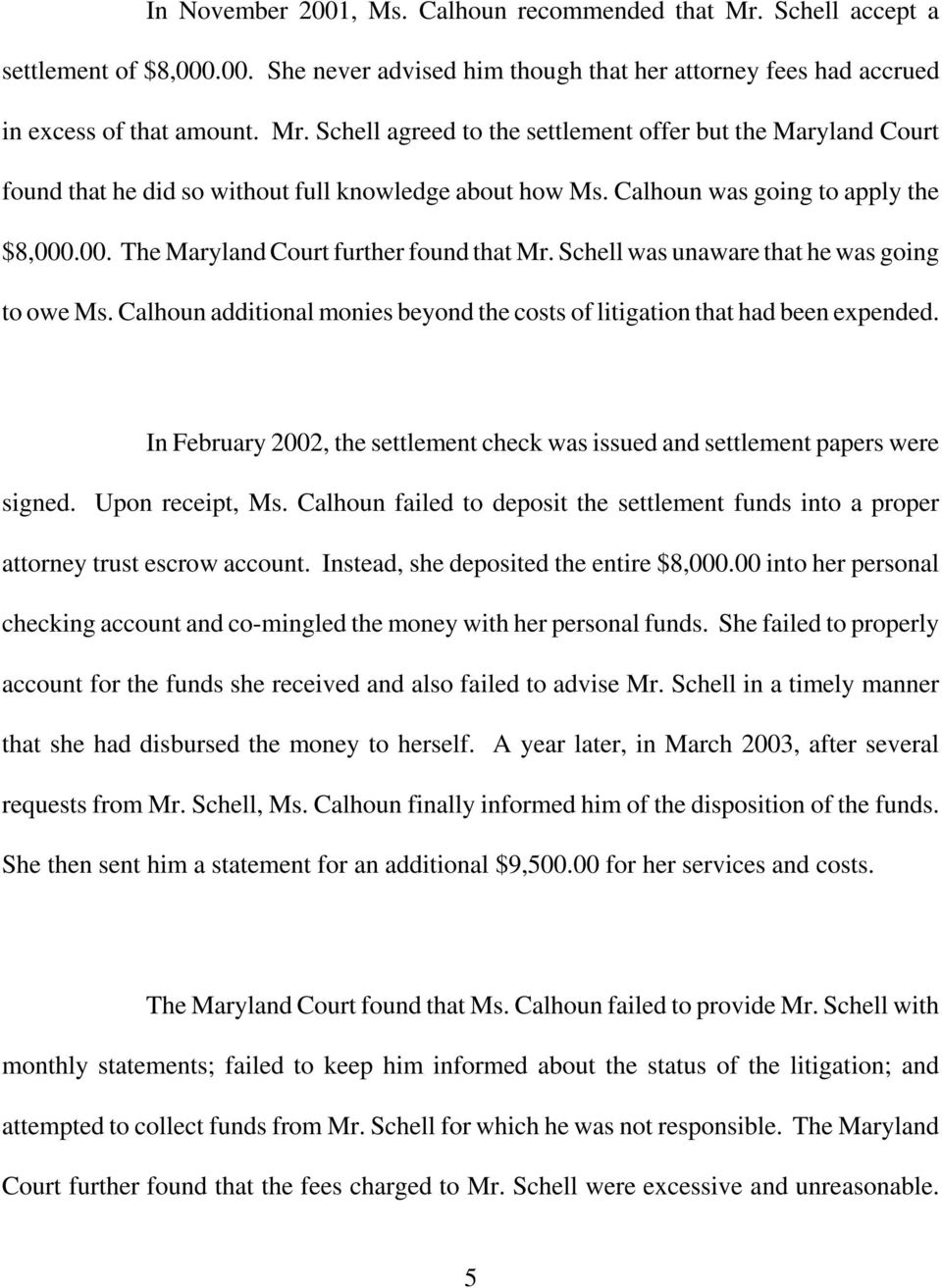 Calhoun additional monies beyond the costs of litigation that had been expended. In February 2002, the settlement check was issued and settlement papers were signed. Upon receipt, Ms.