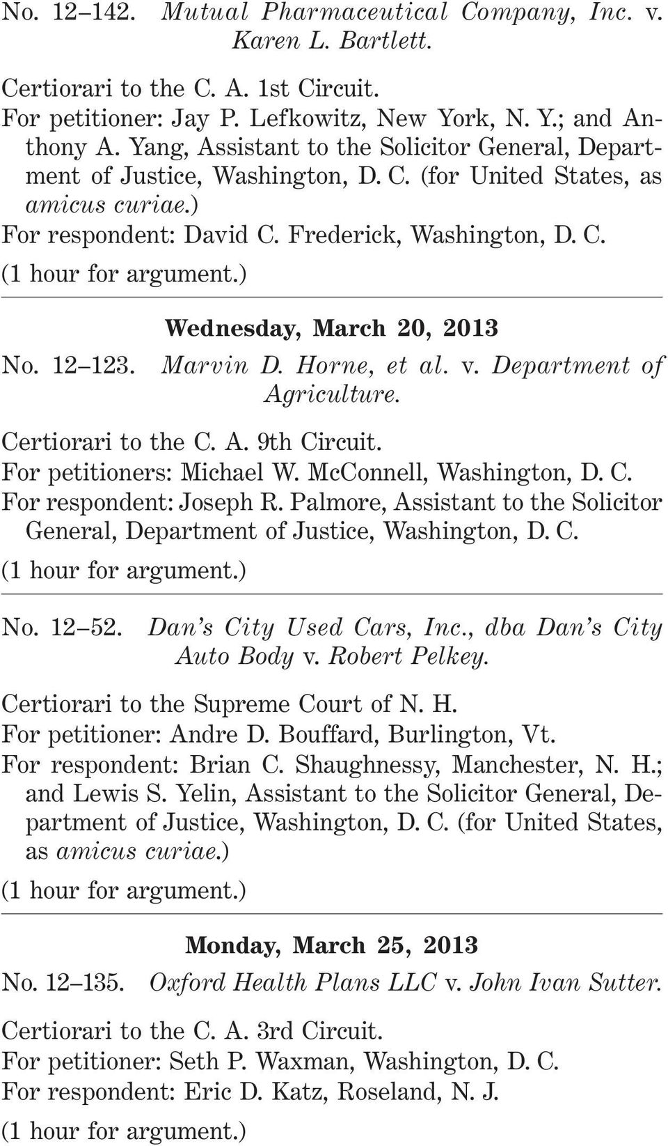 12 123. Marvin D. Horne, et al. v. Department of Agriculture. For petitioners: Michael W. McConnell, Washington, D. C. For respondent: Joseph R.