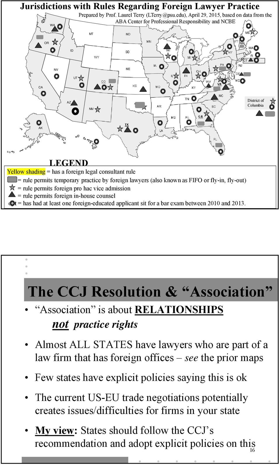 RI AZ NM OK AR TN NC SC District of Columbia MS AL GA AK TX LA FL HI LEGEND Yellow shading = has a foreign legal consultant rule = rule permits temporary practice by foreign lawyers (also known as