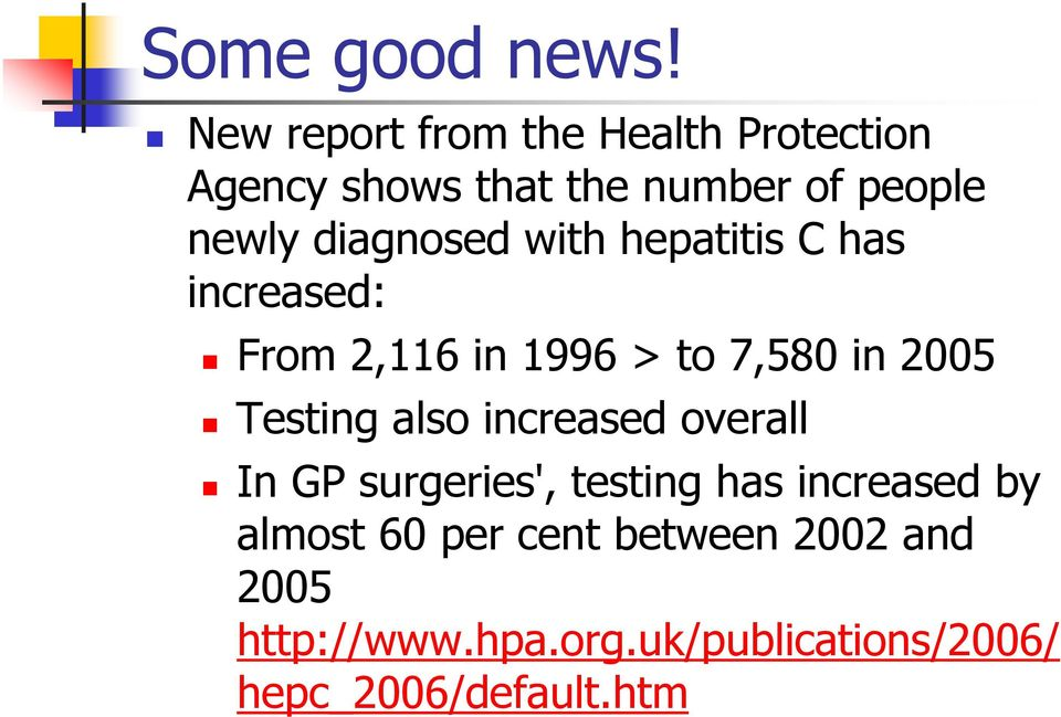diagnosed with hepatitis C has increased: From 2,116 in 1996 > to 7,580 in 2005 Testing