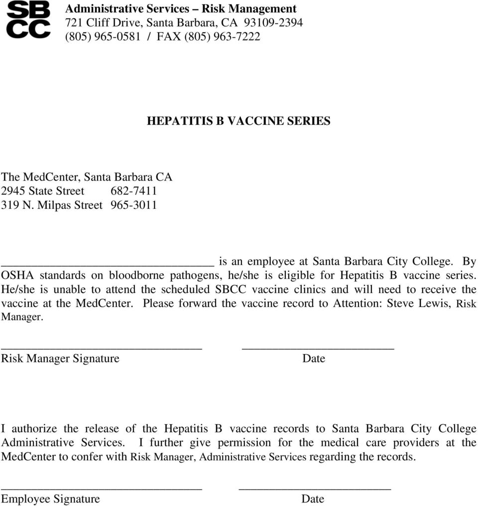 He/she is unable to attend the scheduled SBCC vaccine clinics and will need to receive the vaccine at the MedCenter.