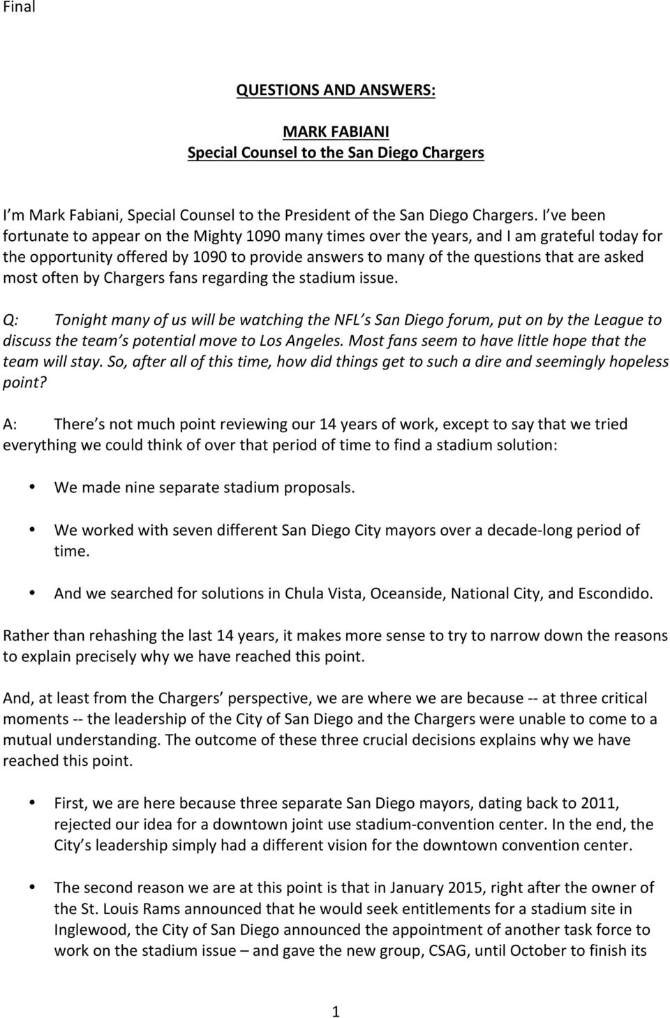 often by Chargers fans regarding the stadium issue. Q: Tonight many of us will be watching the NFL s San Diego forum, put on by the League to discuss the team s potential move to Los Angeles.