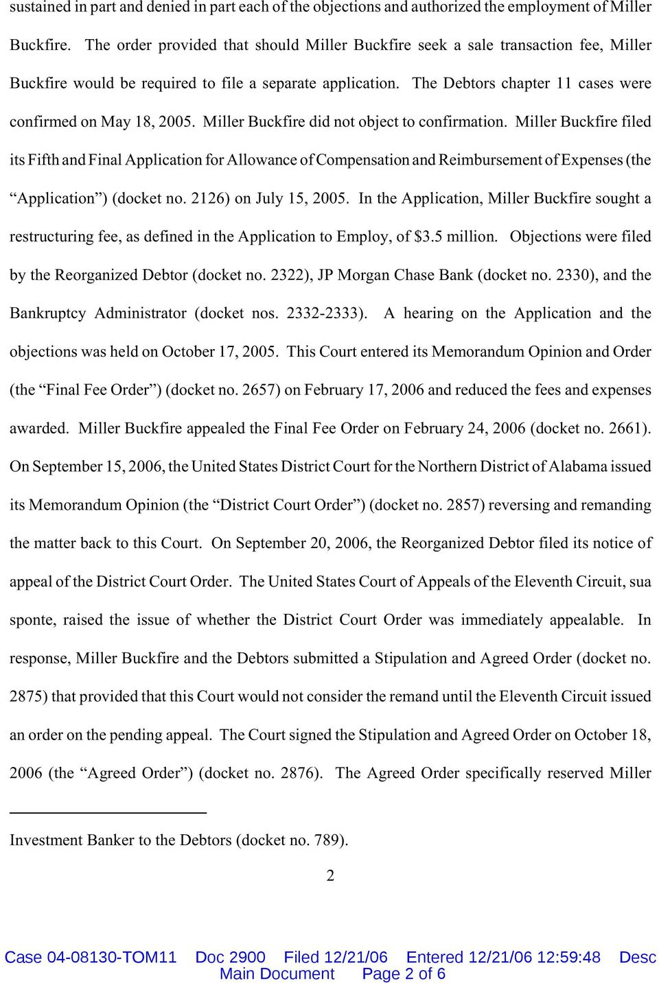 The Debtors chapter 11 cases were confirmed on May 18, 2005. Miller Buckfire did not object to confirmation.