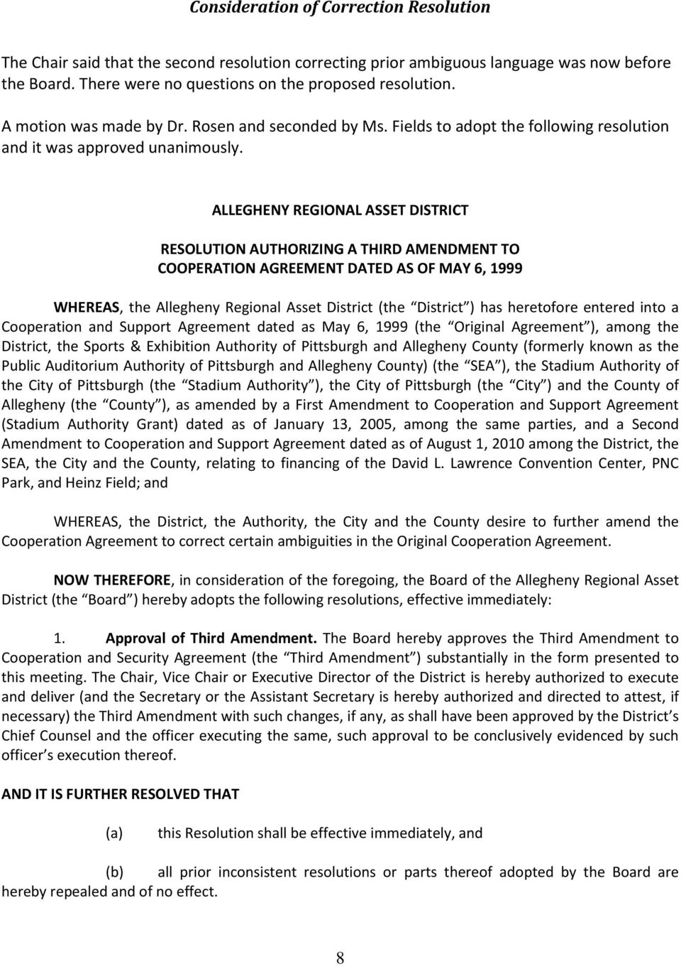 ALLEGHENY REGIONAL ASSET DISTRICT RESOLUTION AUTHORIZING A THIRD AMENDMENT TO COOPERATION AGREEMENT DATED AS OF MAY 6, 1999 WHEREAS, the Allegheny Regional Asset District (the District ) has
