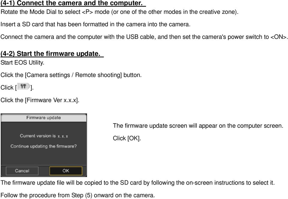 (4-2) Start the firmware update. Start EOS Utility. Click the [Camera settings / Remote shooting] button. Click [ ]. Click the [Firmware Ver x.x.x].
