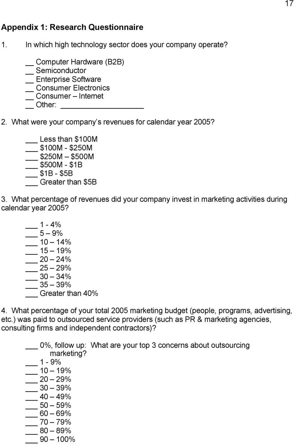 Less than $100M $100M - $250M $250M $500M $500M - $1B $1B - $5B Greater than $5B 3. What percentage of revenues did your company invest in marketing activities during calendar year 2005?