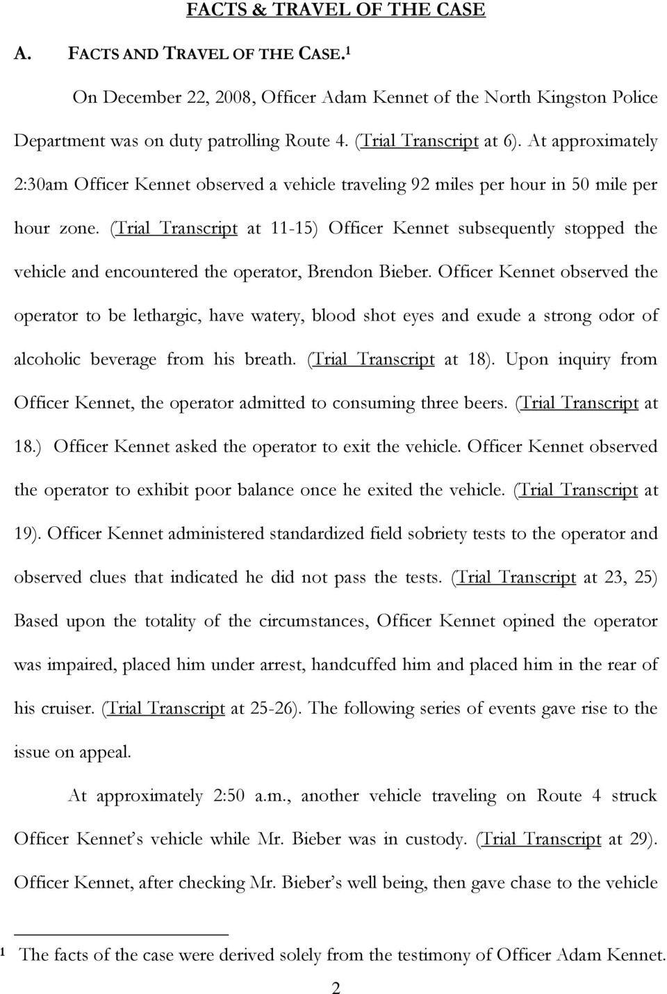 (Trial Transcript at 11-15) Officer Kennet subsequently stopped the vehicle and encountered the operator, Brendon Bieber.