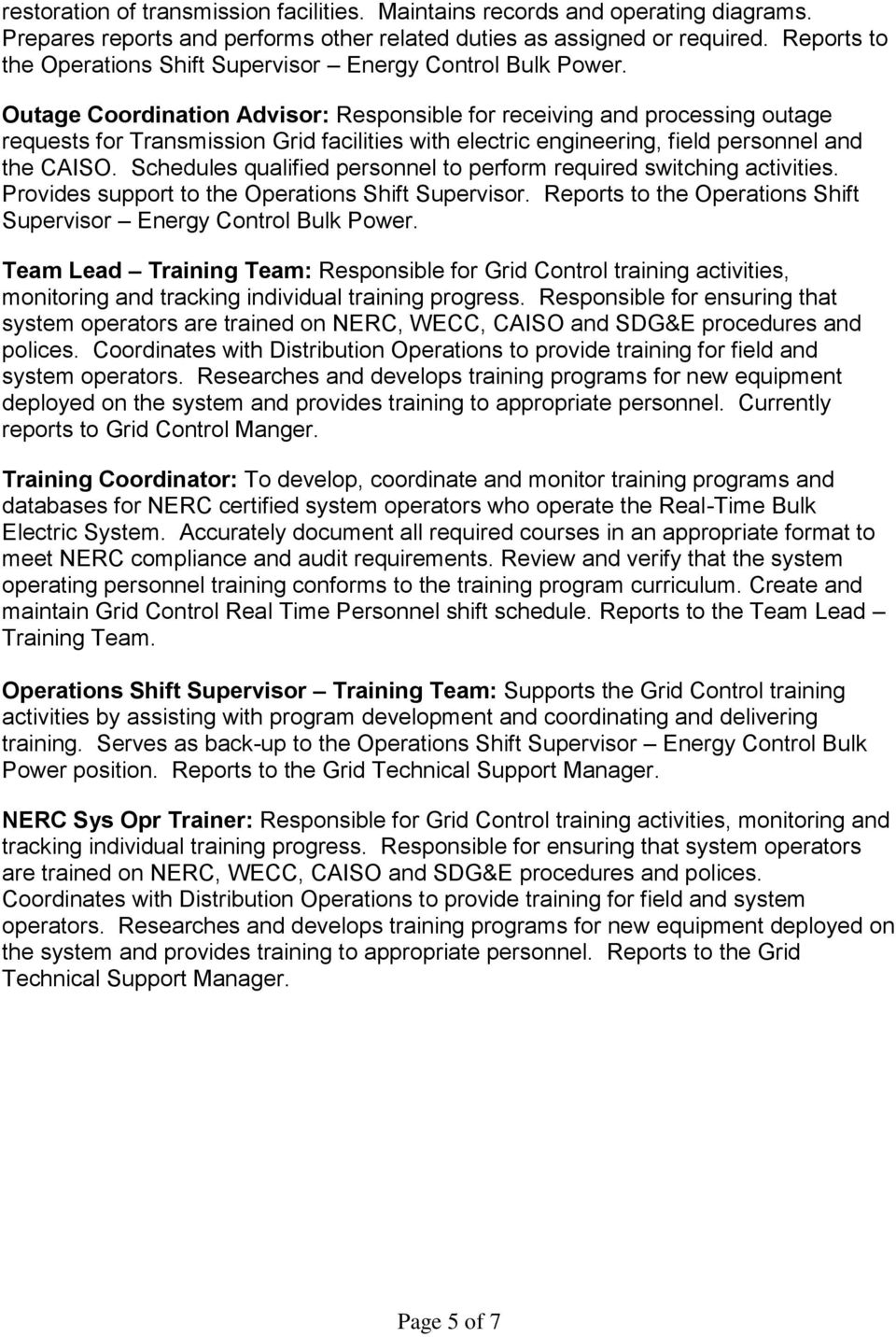Reports to the Operations Shift Supervisor Energy Control Bulk Power. Team Lead Training Team: Responsible for Grid Control training activities, monitoring and tracking individual training progress.