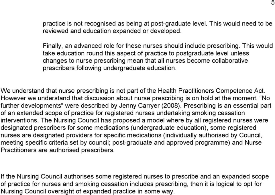 education. We understand that nurse prescribing is not part of the Health Practitioners Competence Act. However we understand that discussion about nurse prescribing is on hold at the moment.