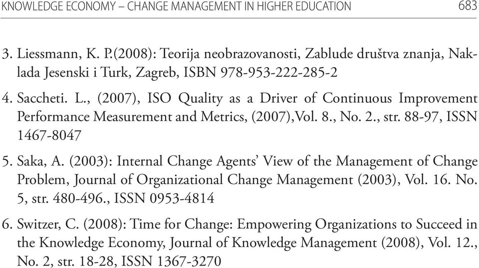 , (2007), ISO Quality as a Driver of Continuous Improvement Performance Measurement and Metrics, (2007),Vol. 8., No. 2., str. 88-97, ISSN 1467-8047 5. Saka, A.