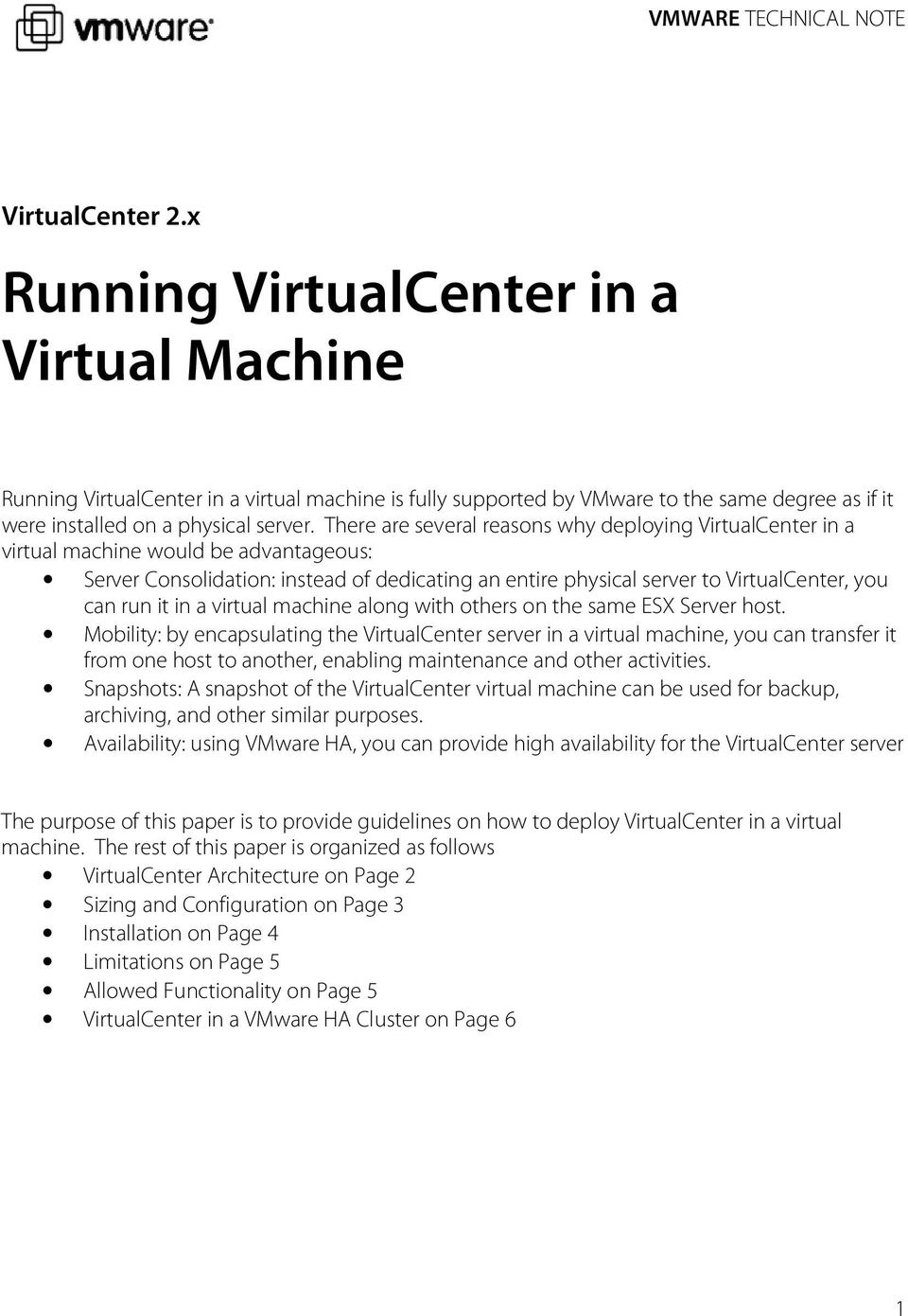 There are several reasons why deploying VirtualCenter in a virtual machine would be advantageous: Server Consolidation: instead of dedicating an entire physical server to VirtualCenter, you can run