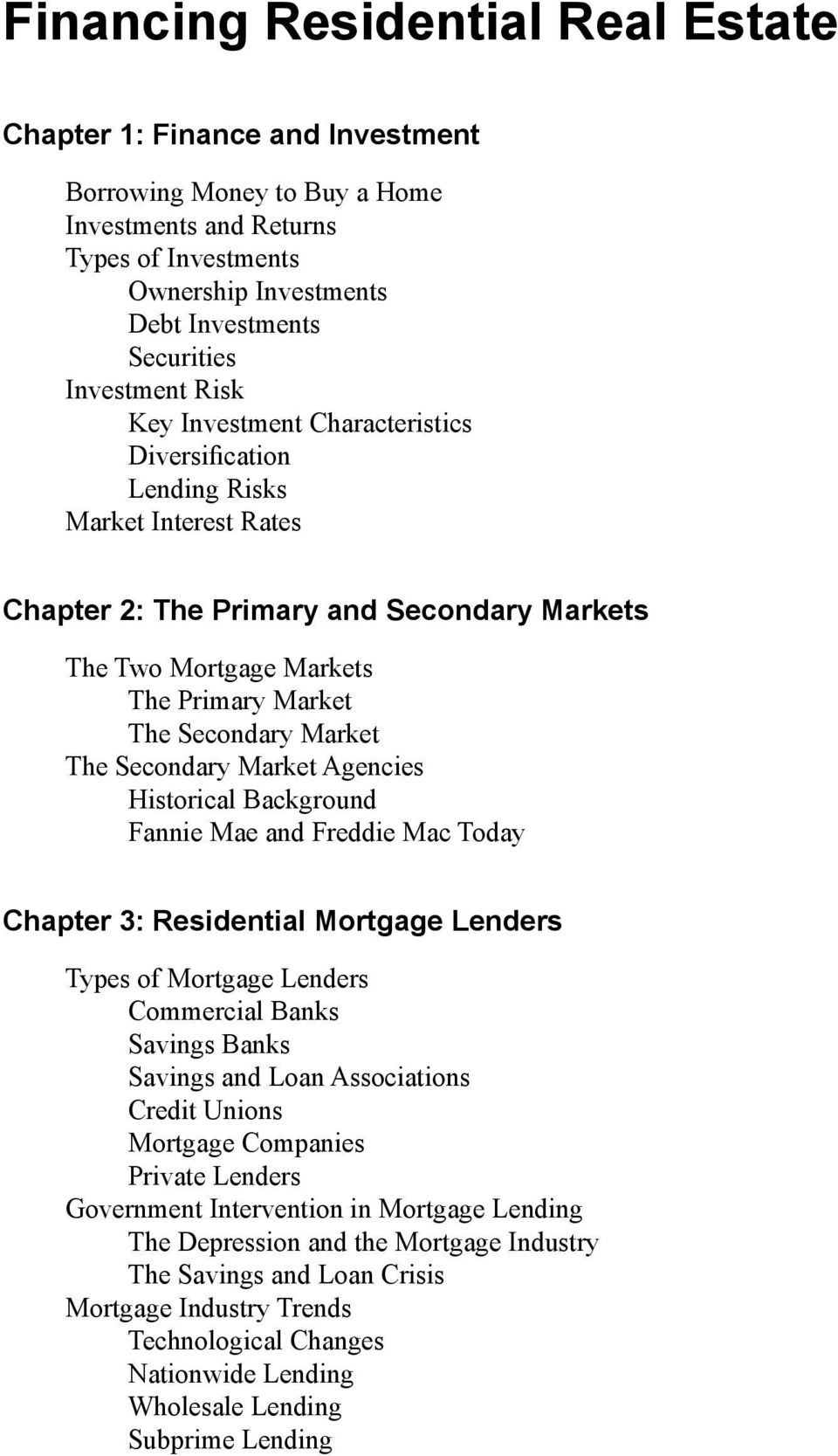 Secondary Market The Secondary Market Agencies Historical Background Fannie Mae and Freddie Mac Today Chapter 3: Residential Mortgage Lenders Types of Mortgage Lenders Commercial Banks Savings Banks