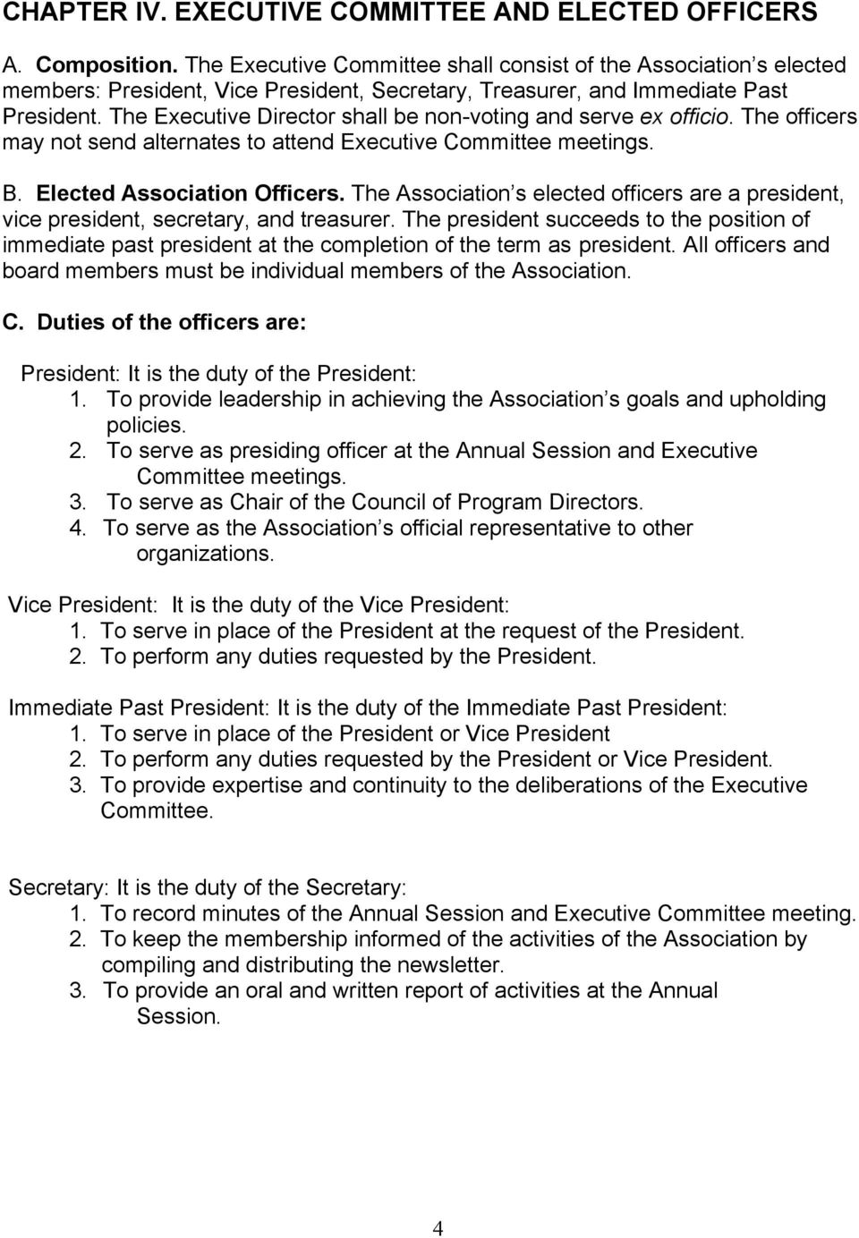 The Executive Director shall be non-voting and serve ex officio. The officers may not send alternates to attend Executive Committee meetings. B. Elected Association Officers.