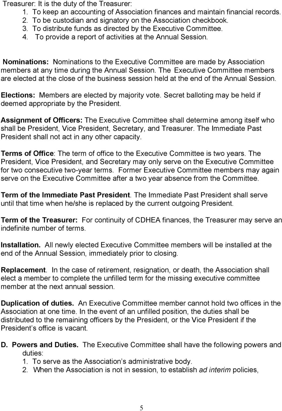 Nominations: Nominations to the Executive Committee are made by Association members at any time during the Annual Session.
