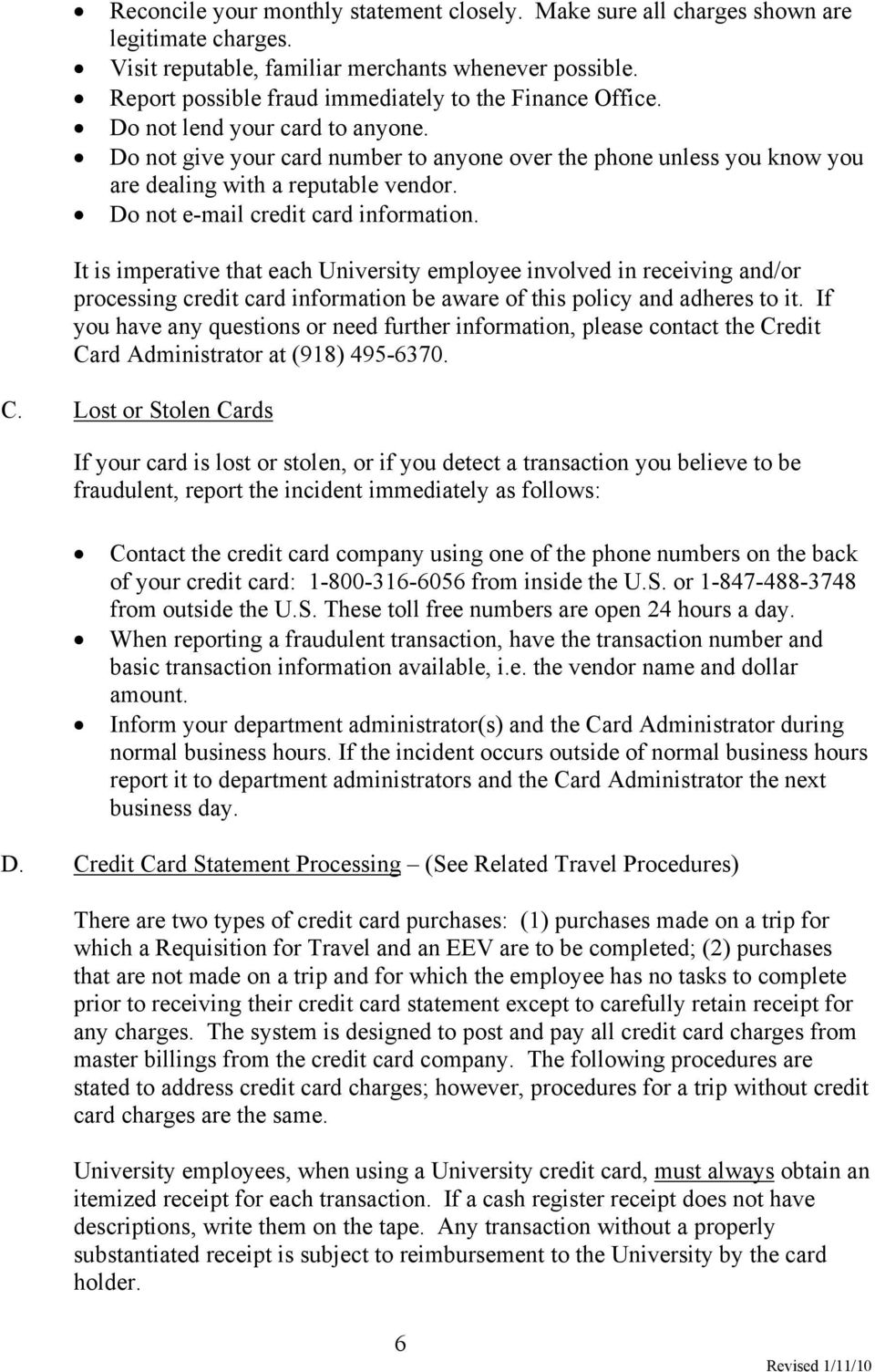 Do not e-mail credit card information. It is imperative that each University employee involved in receiving and/or processing credit card information be aware of this policy and adheres to it.