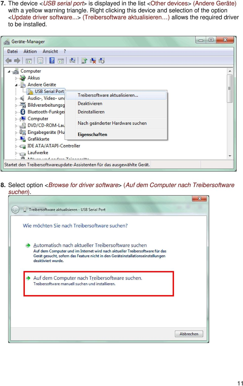 Right clicking this device and selection of the option <Update driver software.
