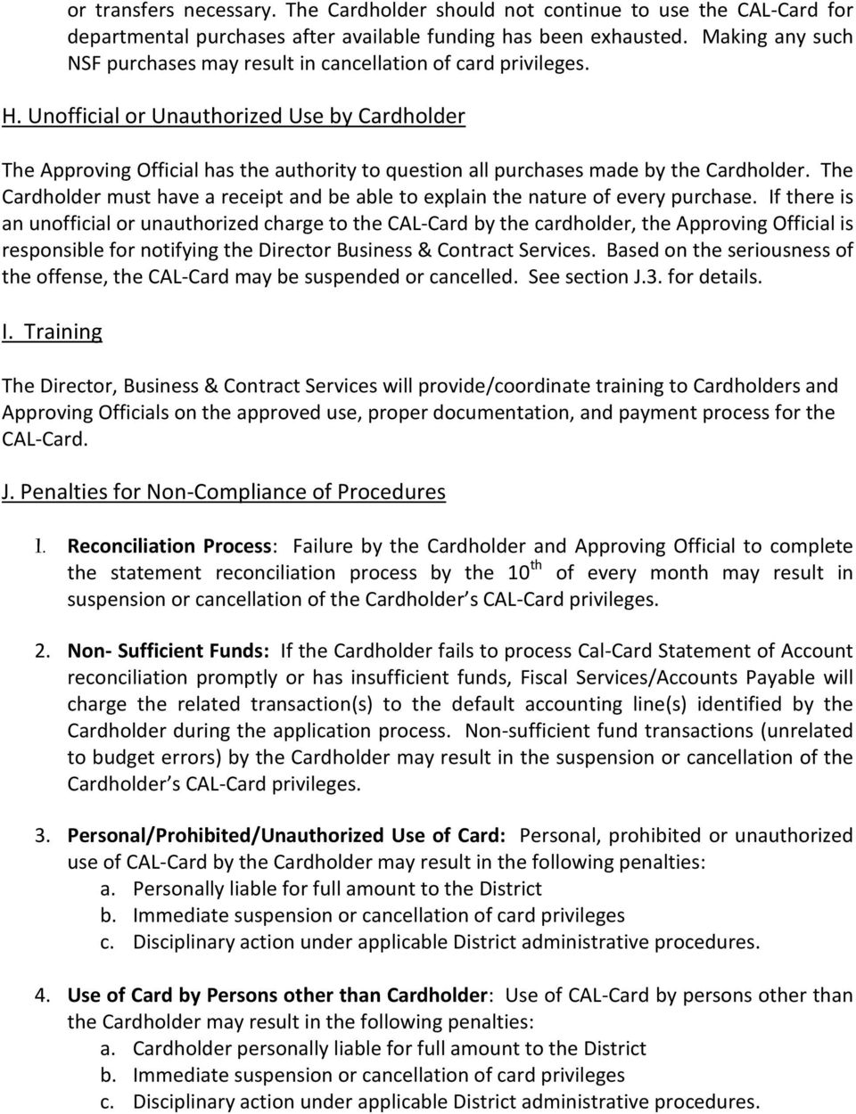 Unofficial or Unauthorized Use by Cardholder The Approving Official has the authority to question all purchases made by the Cardholder.