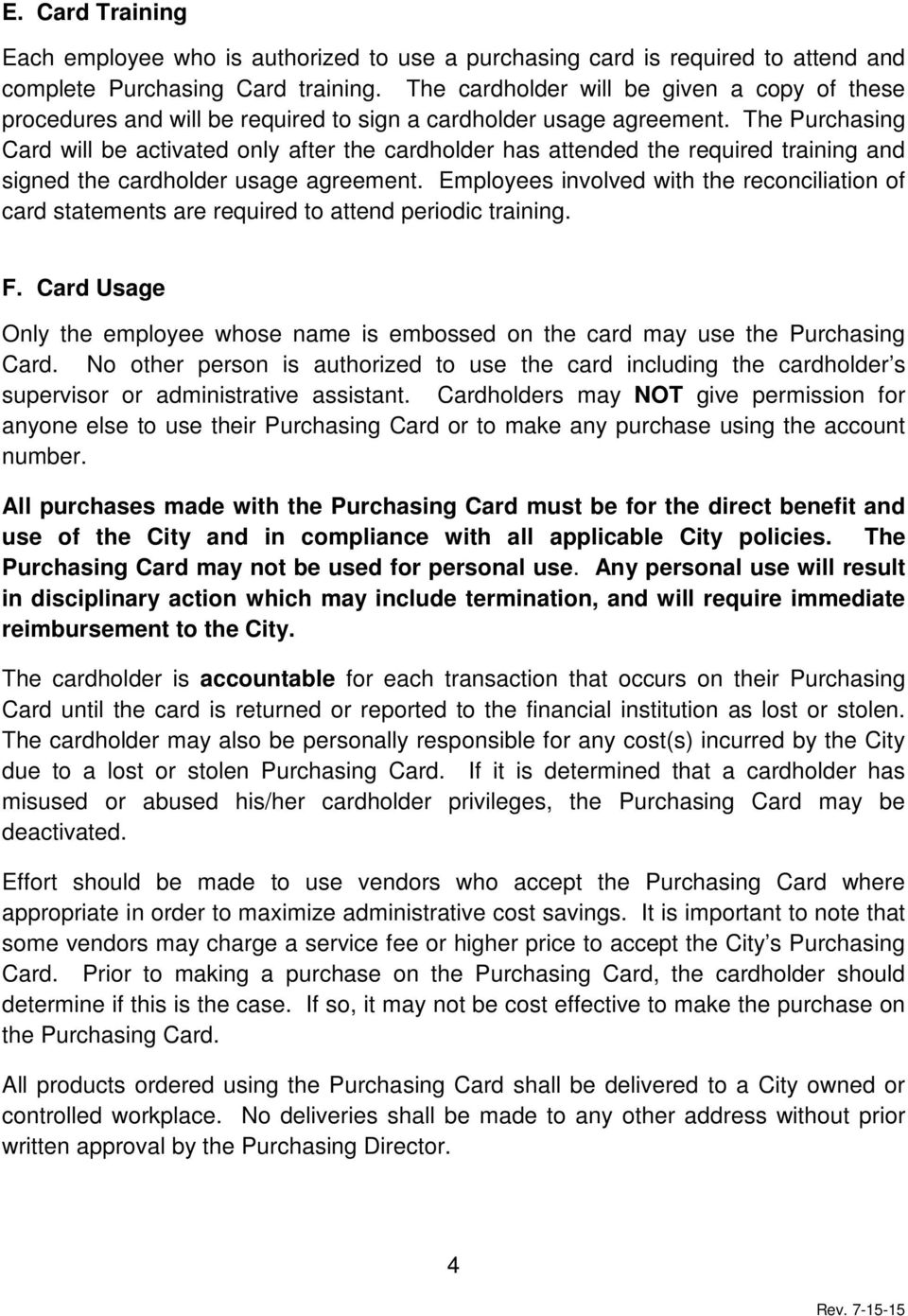The Purchasing Card will be activated only after the cardholder has attended the required training and signed the cardholder usage agreement.