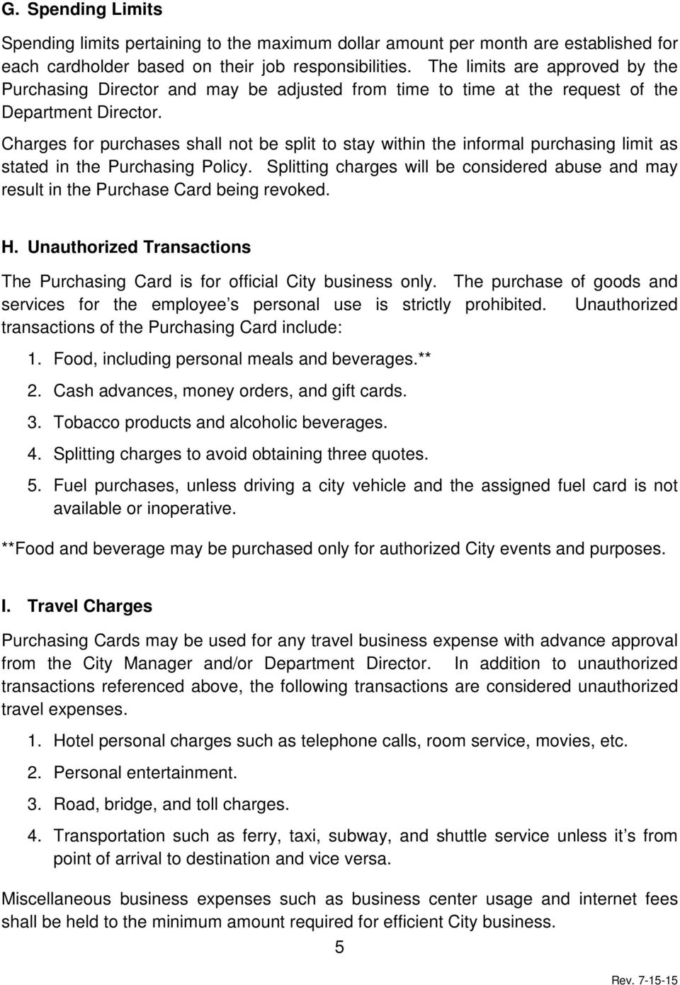Charges for purchases shall not be split to stay within the informal purchasing limit as stated in the Purchasing Policy.