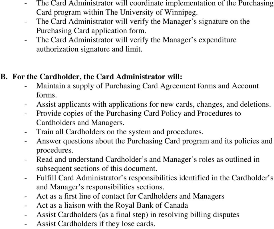 B. For the Cardholder, the Card Administrator will: - Maintain a supply of Purchasing Card Agreement forms and Account forms.