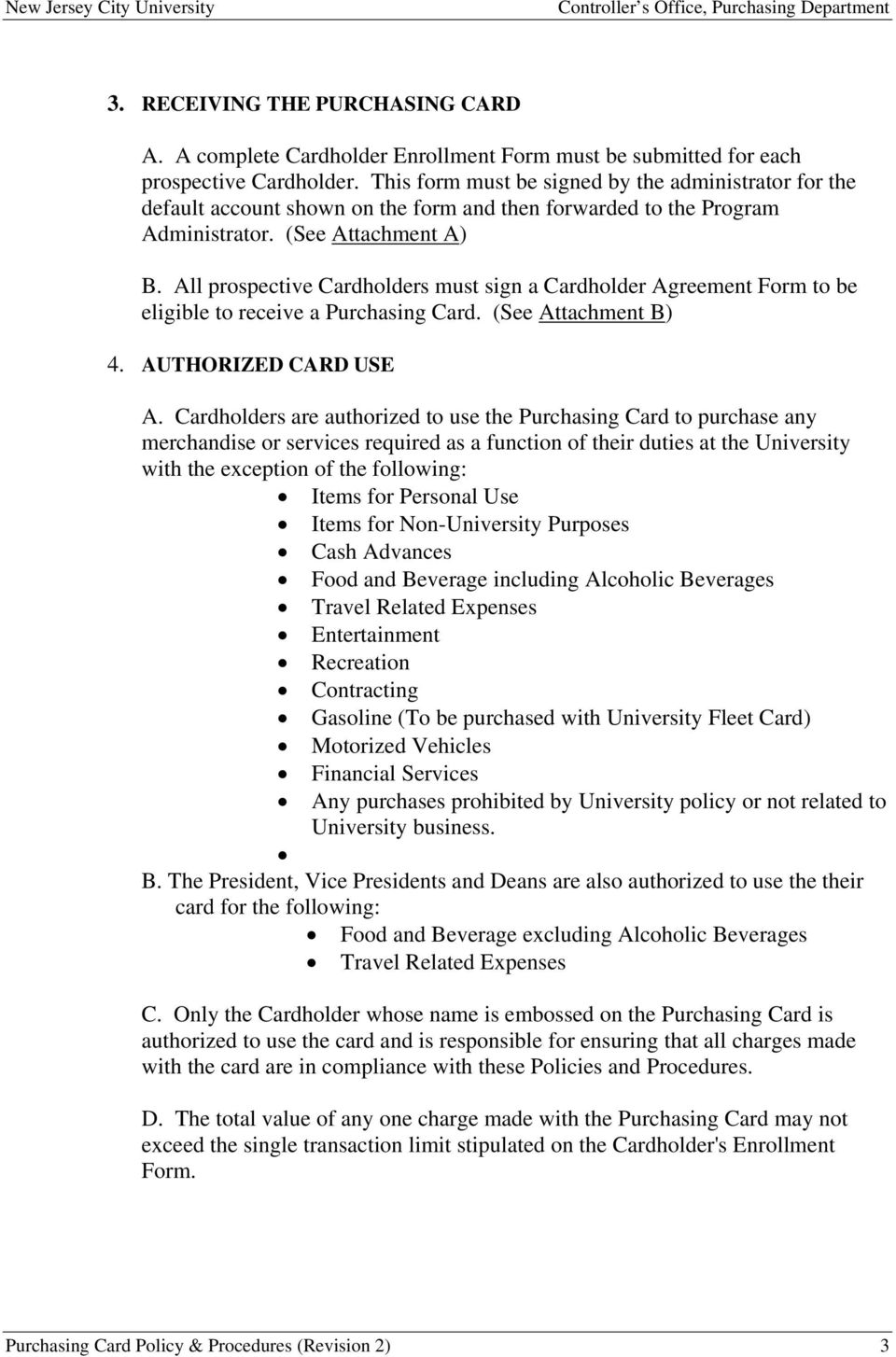 All prospective Cardholders must sign a Cardholder Agreement Form to be eligible to receive a Purchasing Card. (See Attachment B) 4. AUTHORIZED CARD USE A.