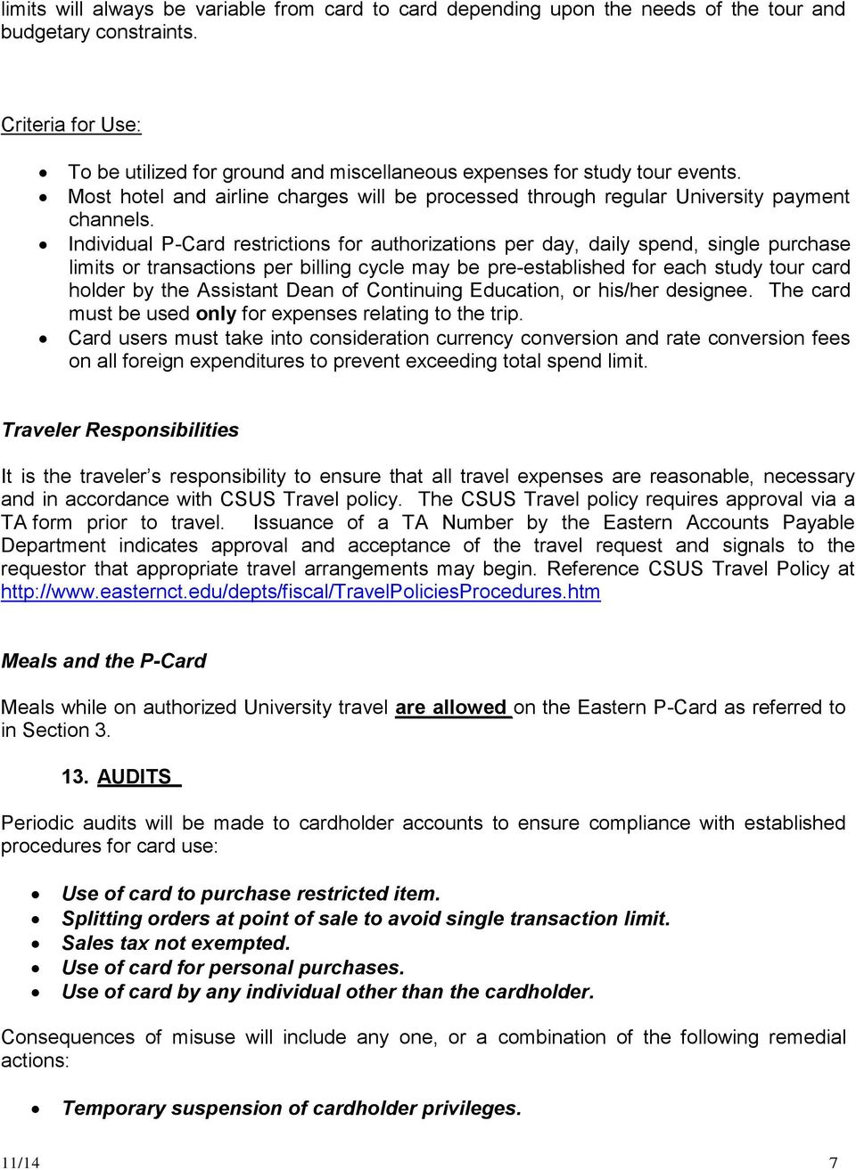 Individual P-Card restrictions for authorizations per day, daily spend, single purchase limits or transactions per billing cycle may be pre-established for each study tour card holder by the
