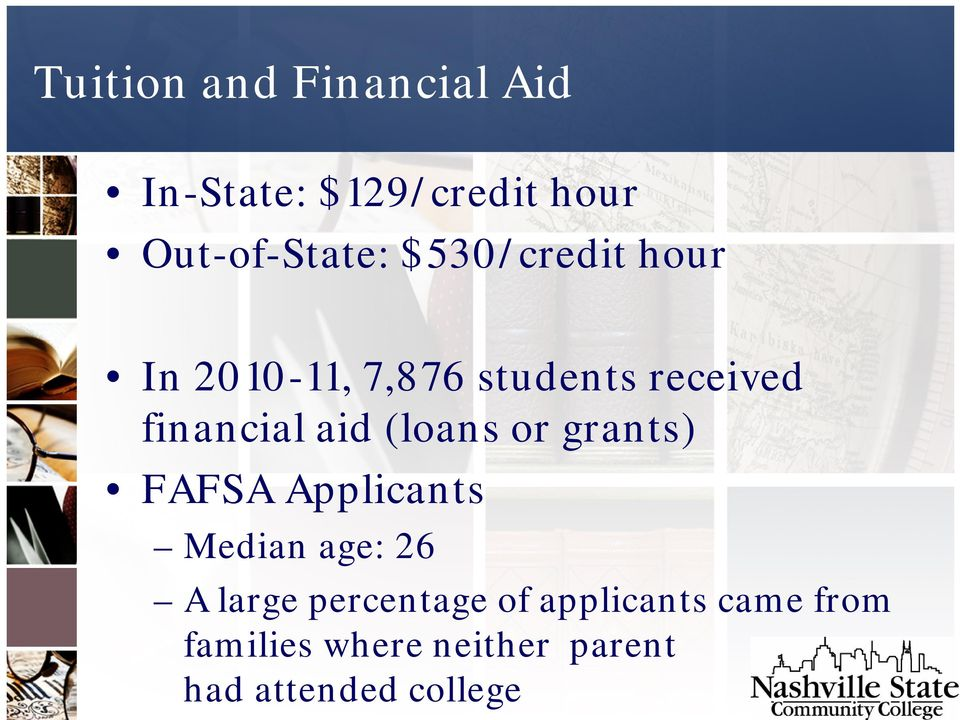 (loans or grants) FAFSA Applicants Median age: 26 A large percentage