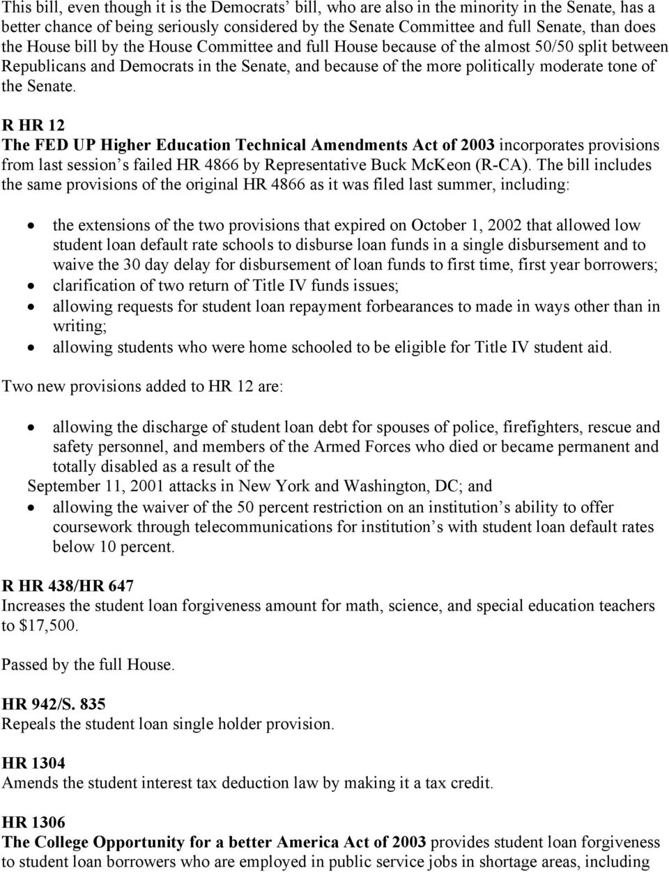 R HR 12 The FED UP Higher Education Technical Amendments Act of 2003 incorporates provisions from last session s failed HR 4866 by Representative Buck McKeon (R-CA).