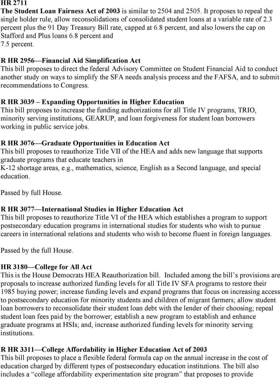 R HR 2956 Financial Aid Simplification Act This bill proposes to direct the federal Advisory Committee on Student Financial Aid to conduct another study on ways to simplify the SFA needs analysis