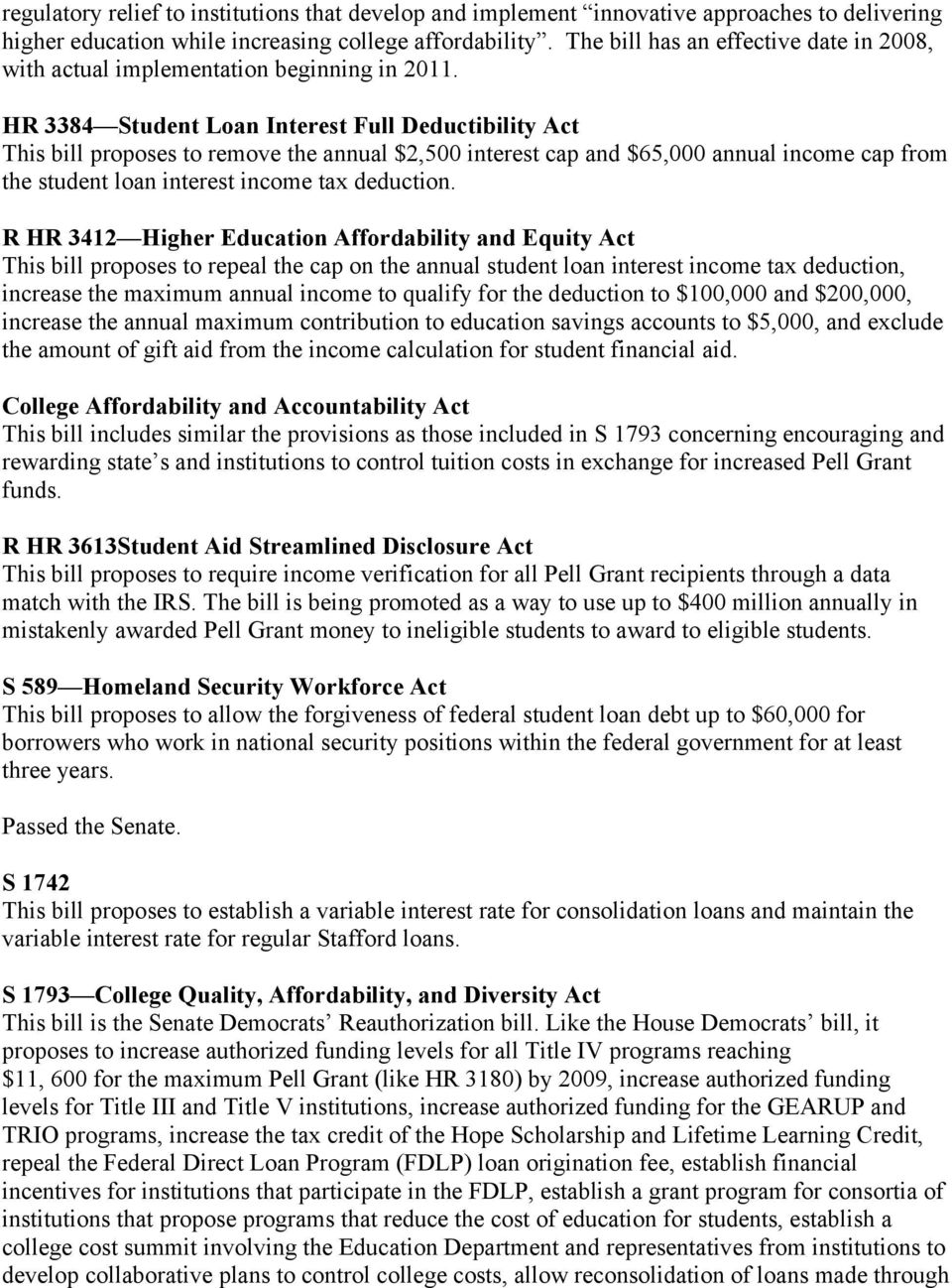 HR 3384 Student Loan Interest Full Deductibility Act This bill proposes to remove the annual $2,500 interest cap and $65,000 annual income cap from the student loan interest income tax deduction.