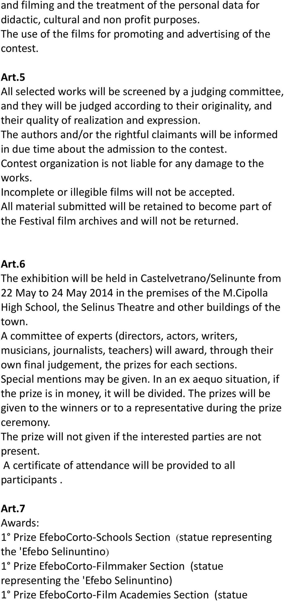 The authors and/or the rightful claimants will be informed in due time about the admission to the contest. Contest organization is not liable for any damage to the works.