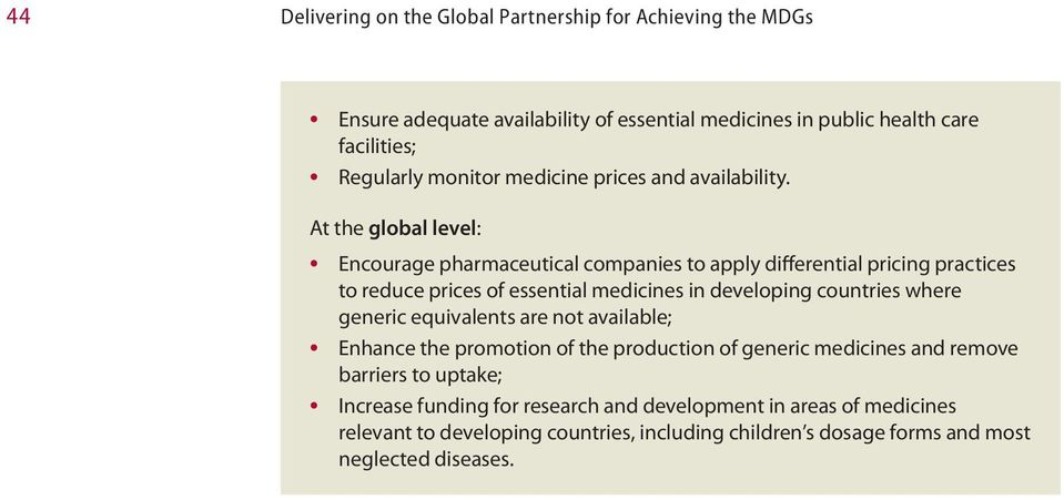 At the global level: Encourage pharmaceutical companies to apply differential pricing practices to reduce prices of essential medicines in developing countries where