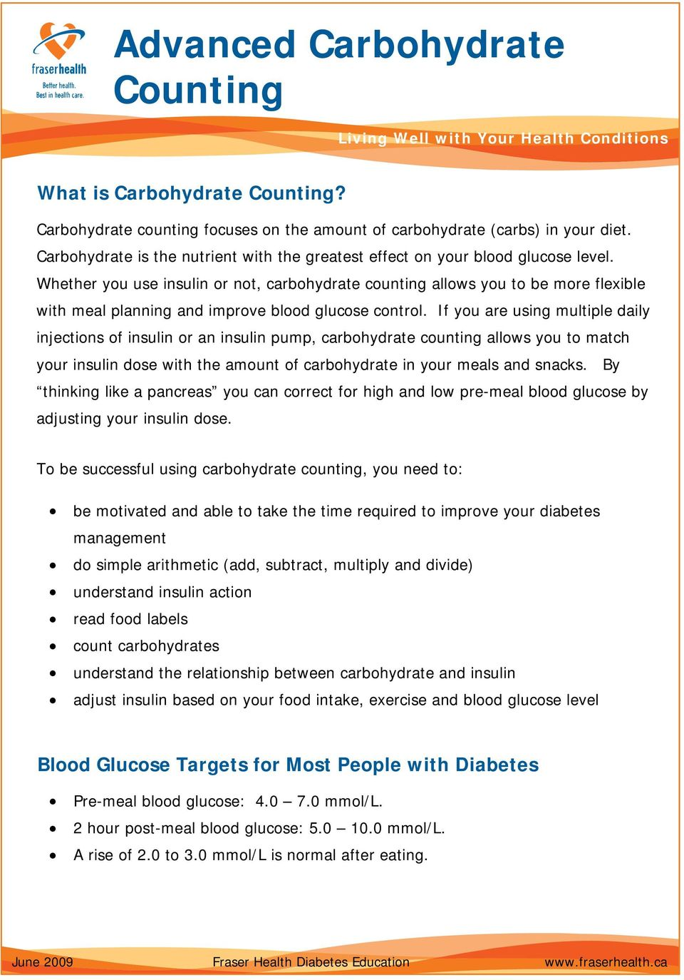 Whether you use insulin or not, carbohydrate counting allows you to be more flexible with meal planning and improve blood glucose control.