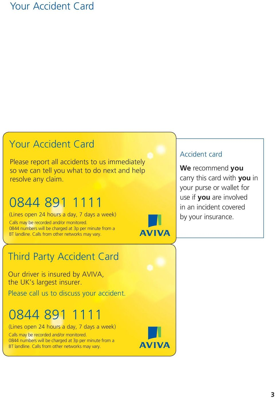 Accident card We recommend you carry this card with you in your purse or wallet for use if you are involved in an incident covered by your insurance.
