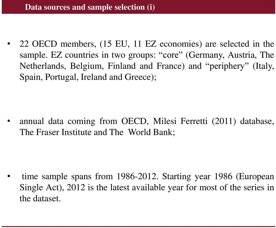 Portugal, Ireland and Greece); annual data coming from OECD, Milesi Ferretti (2011) database, The Fraser Institute and The World