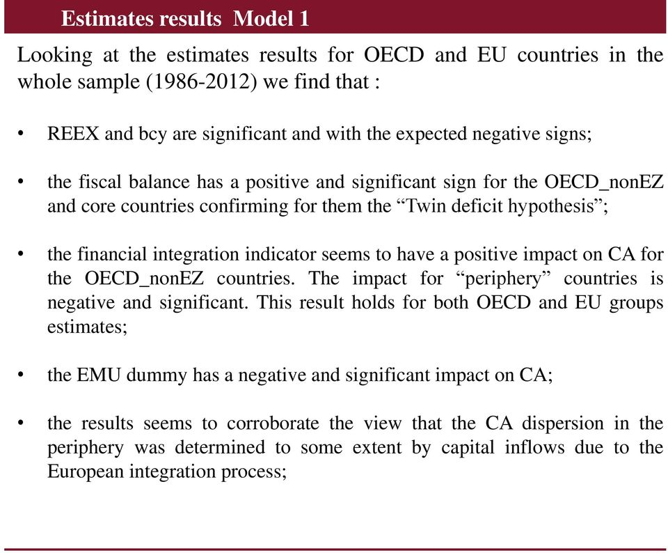 positive impact on CA for the OECD_nonEZ countries. The impact for periphery countries is negative and significant.