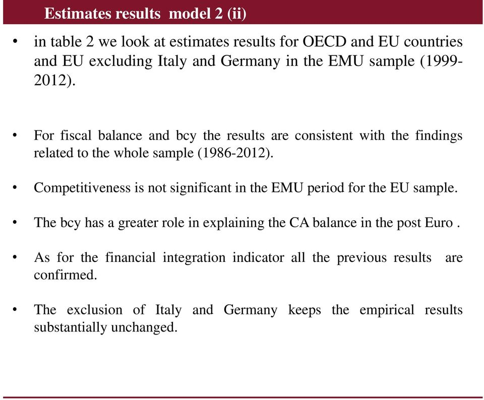 Competitiveness is not significant in the EMU period for the EU sample. The bcy has a greater role in explaining the CA balance in the post Euro.