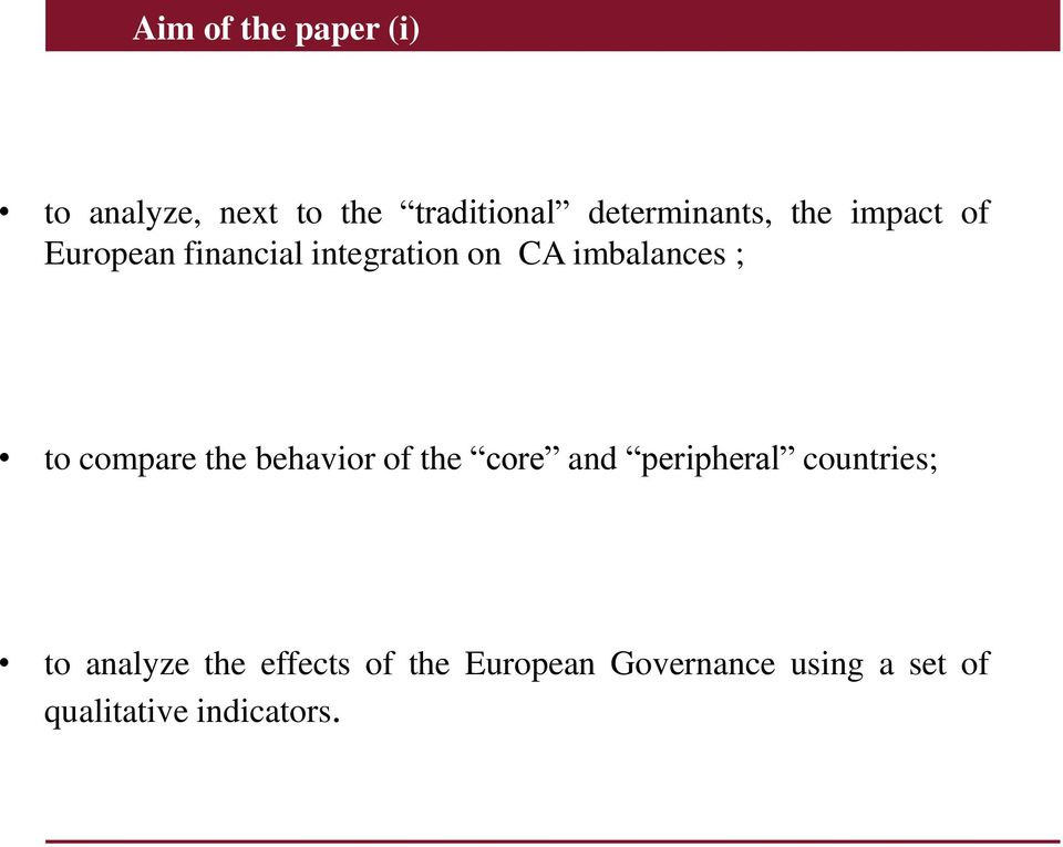 compare the behavior of the core and peripheral countries; to analyze