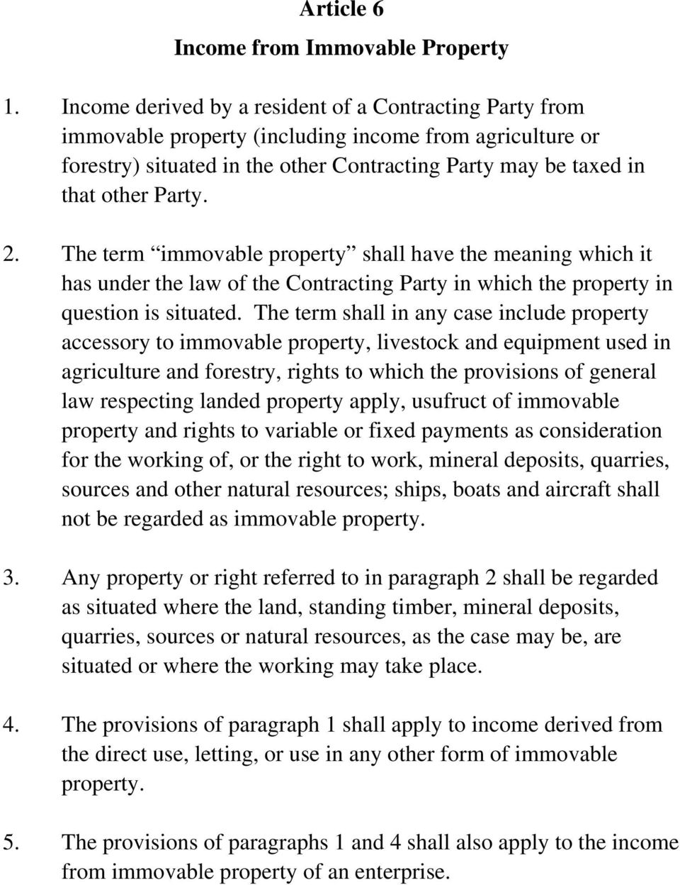The term immovable property shall have the meaning which it has under the law of the Contracting Party in which the property in question is situated.