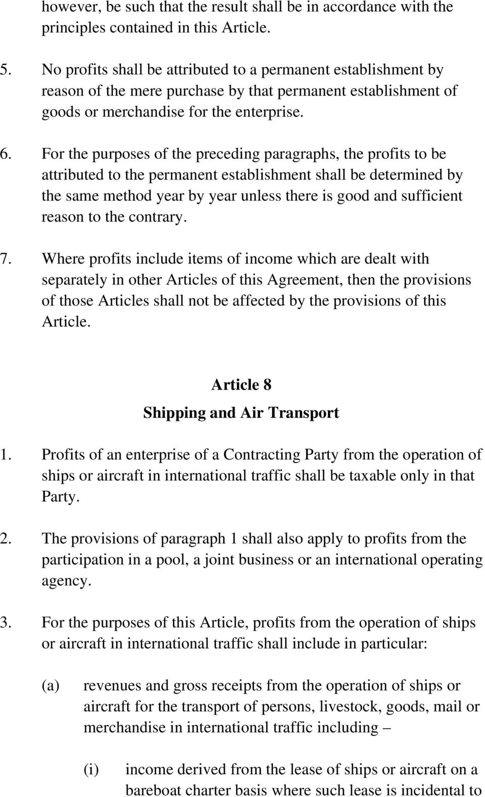 For the purposes of the preceding paragraphs, the profits to be attributed to the permanent establishment shall be determined by the same method year by year unless there is good and sufficient